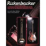 Hal Leonard Rickenbacker Complete And Illustrated History - Smith Richard