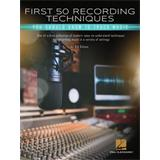 Hal Leonard First 50 Recording Techniques You Should Know to Track Music